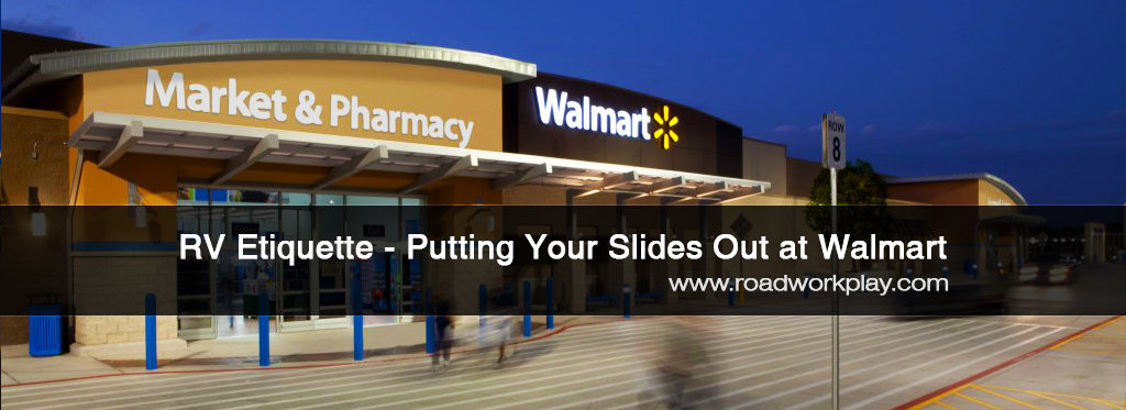 RV Etiquette – Putting Your Slides Out at Walmart